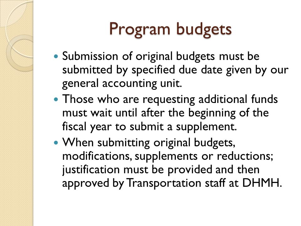 Program budgets Submission of original budgets must be submitted by specified due date given by our general accounting unit.