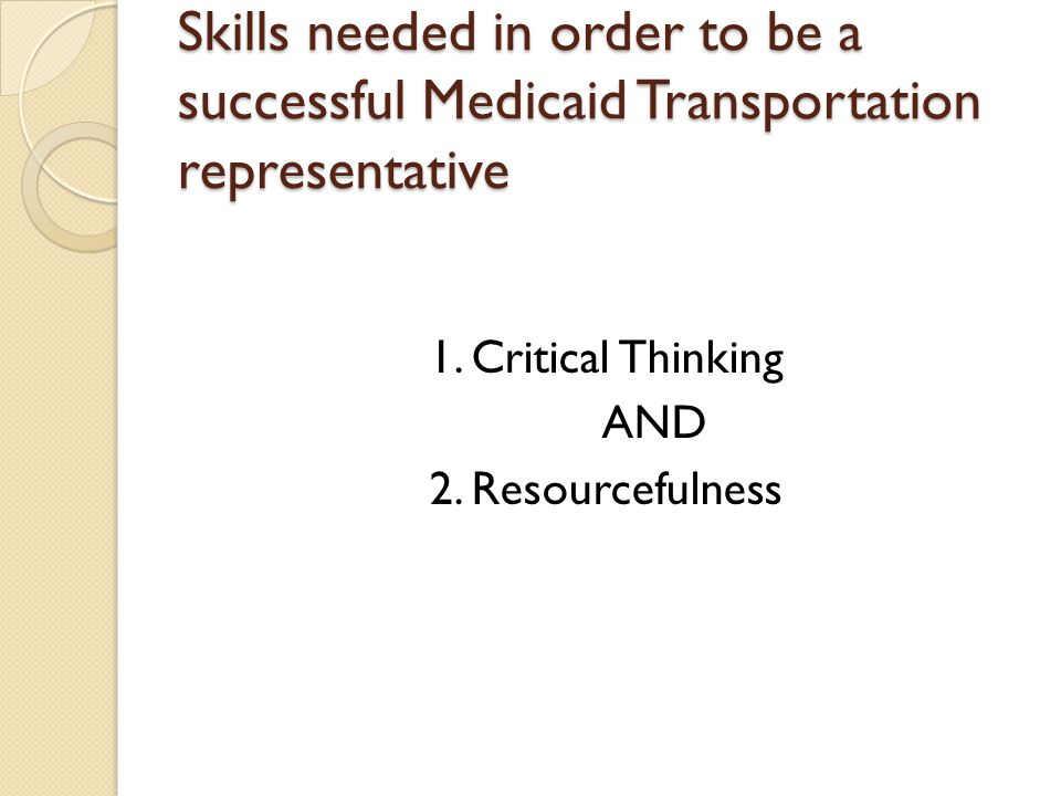 Skills needed in order to be a successful Medicaid Transportation representative