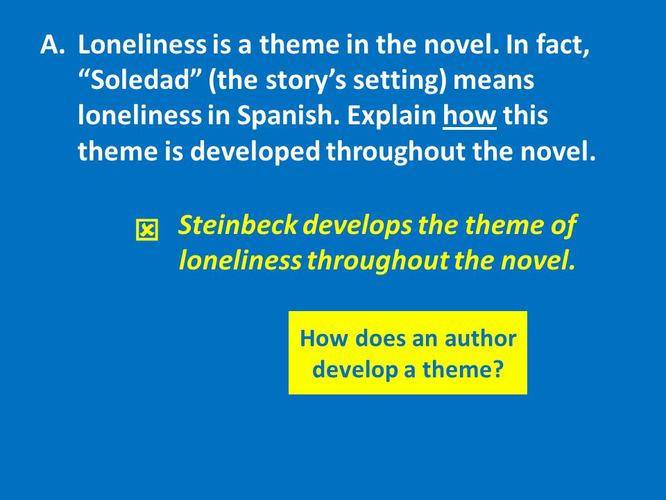 Steinbeck develops the theme of loneliness throughout the novel.