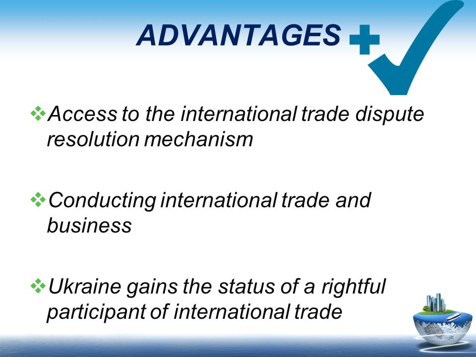 ADVANTAGES Access to the international trade dispute resolution mechanism. Conducting international trade and business.