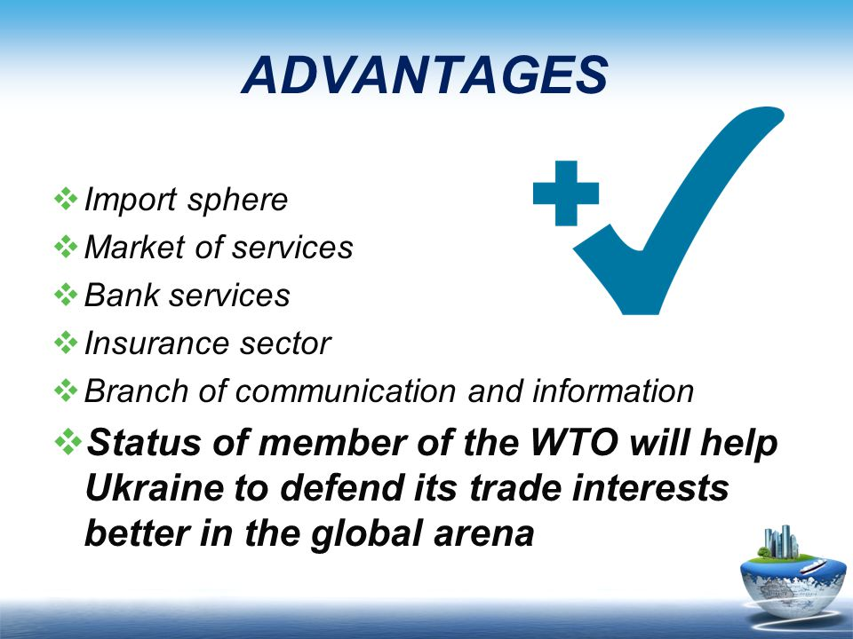 ADVANTAGES Import sphere. Market of services. Bank services. Insurance sector. Branch of communication and information.