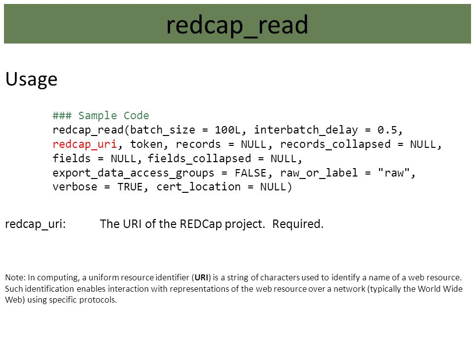 redcap_read Usage redcap_uri: The URI of the REDCap project. Required.