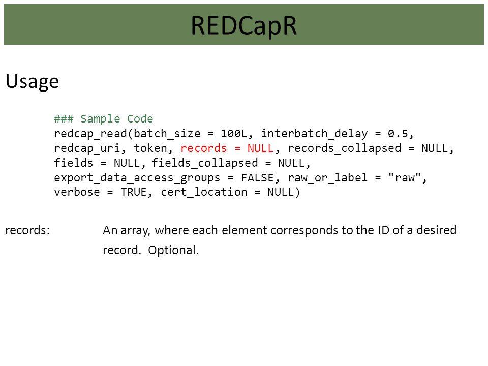 REDCapR Usage. ### Sample Code. redcap_read(batch_size = 100L, interbatch_delay = 0.5,