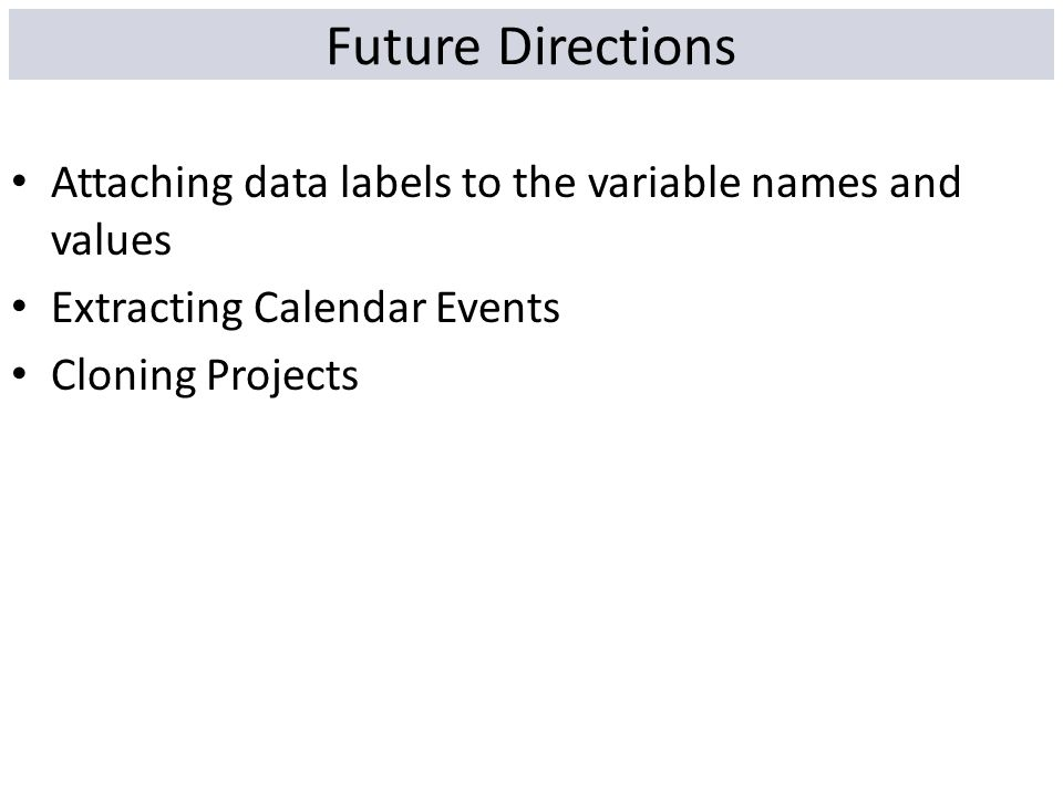 Future Directions Attaching data labels to the variable names and values. Extracting Calendar Events.