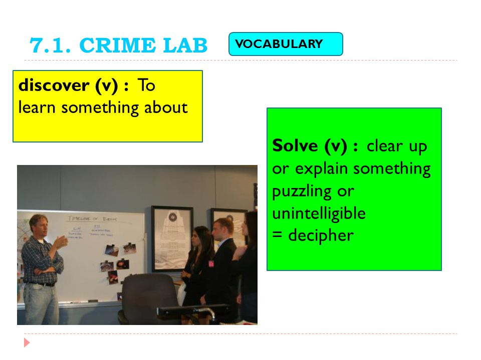 7.1. CRIME LAB discover (v) : To learn something about