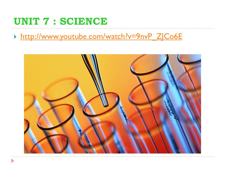 UNIT 7 : SCIENCE http://www.youtube.com/watch v=9nvP_ZJCo6E