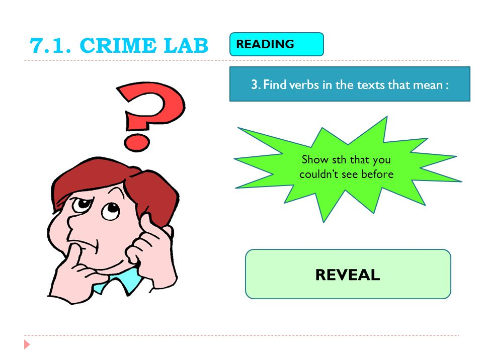 7.1. CRIME LAB REVEAL 3. Find verbs in the texts that mean : READING