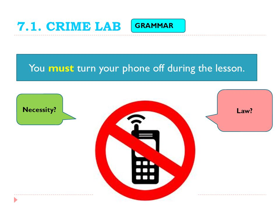 You must turn your phone off during the lesson.