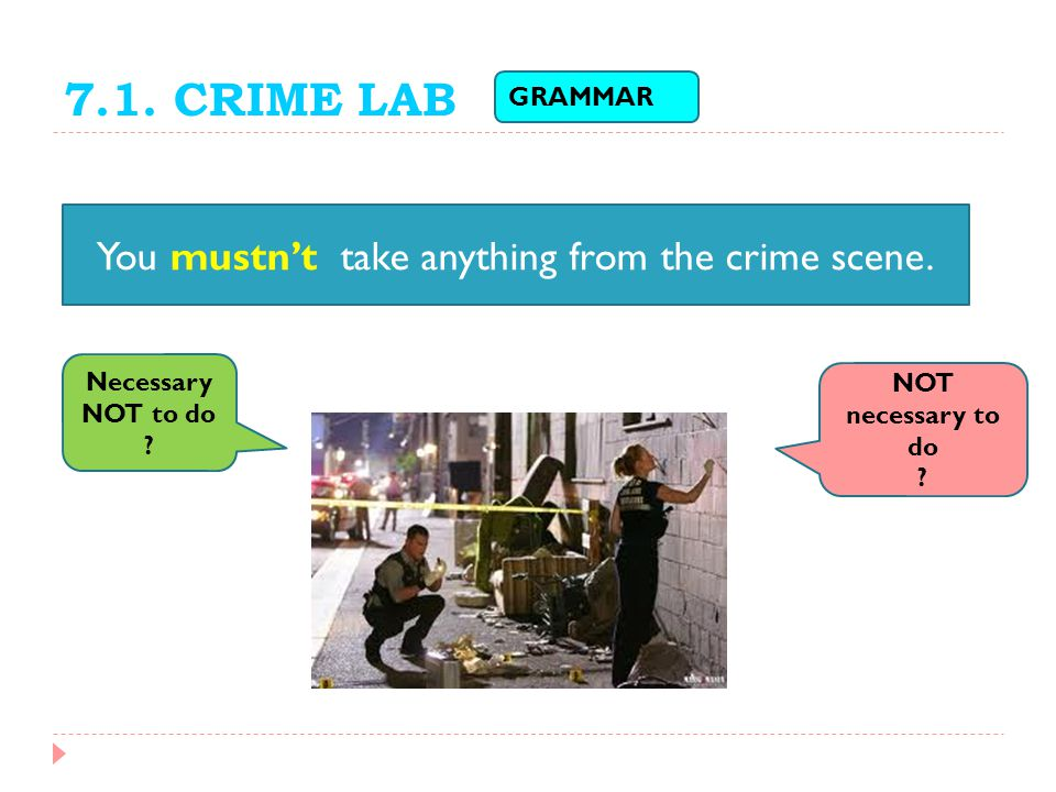 You mustn't take anything from the crime scene.