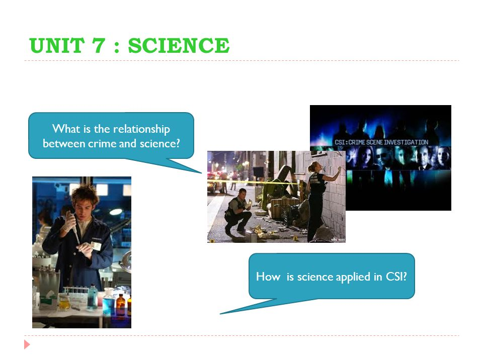 UNIT 7 : SCIENCE What is the relationship between crime and science
