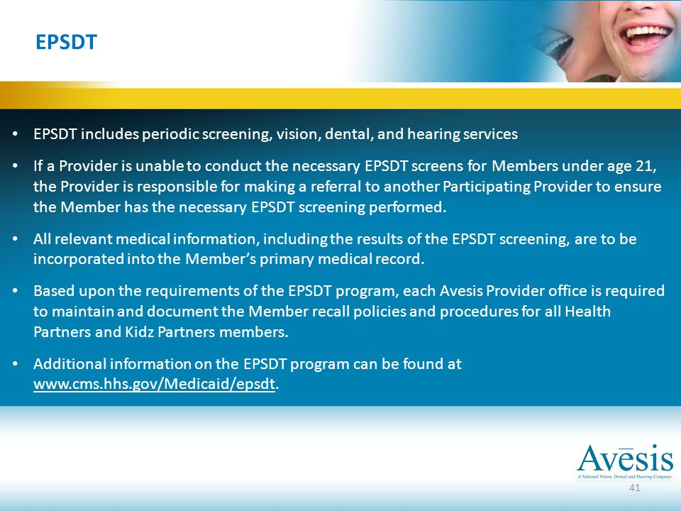 EPSDT EPSDT includes periodic screening, vision, dental, and hearing services.