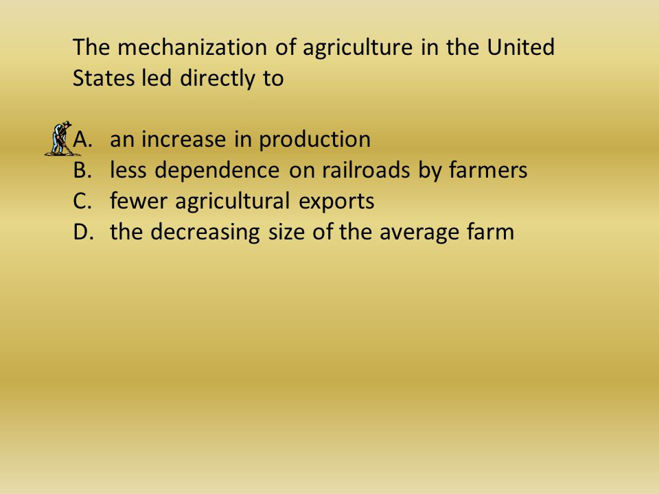 The mechanization of agriculture in the United States led directly to