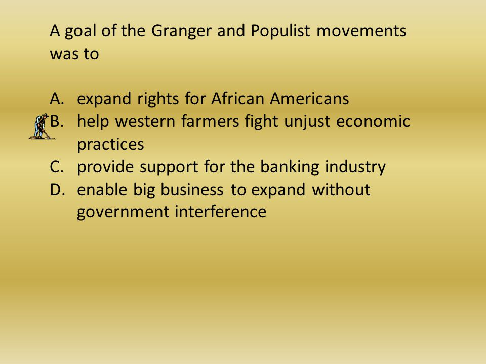 A goal of the Granger and Populist movements was to