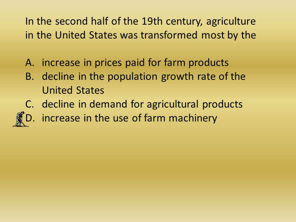 In the second half of the 19th century, agriculture in the United States was transformed most by the