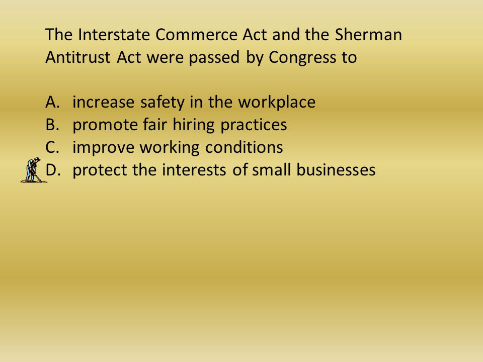 The Interstate Commerce Act and the Sherman Antitrust Act were passed by Congress to