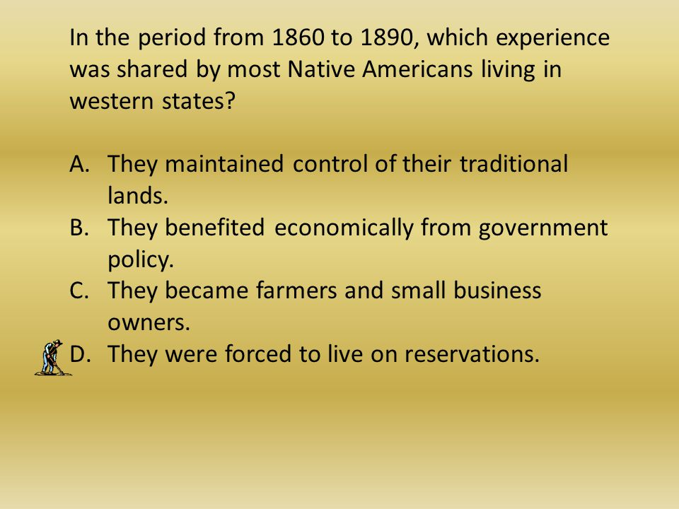 In the period from 1860 to 1890, which experience was shared by most Native Americans living in western states