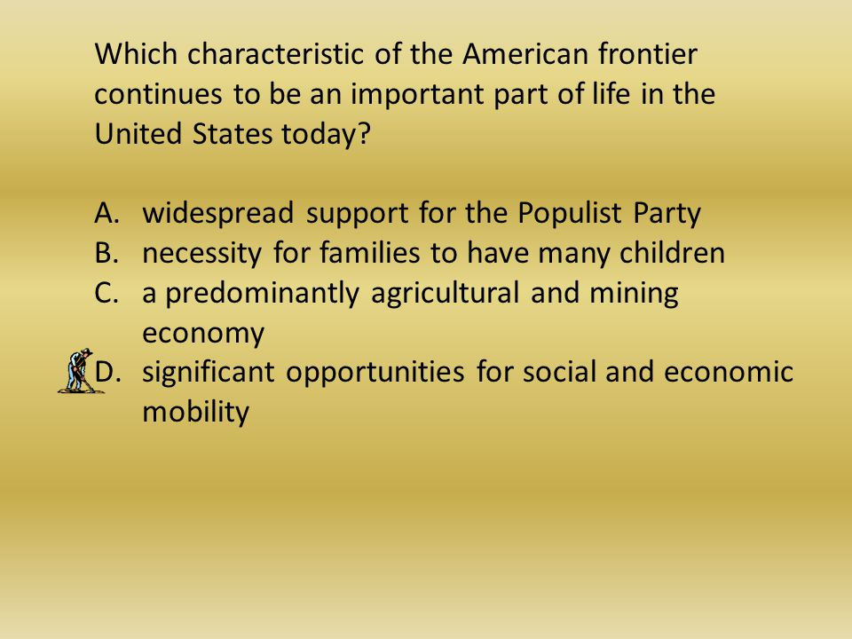 Which characteristic of the American frontier continues to be an important part of life in the United States today