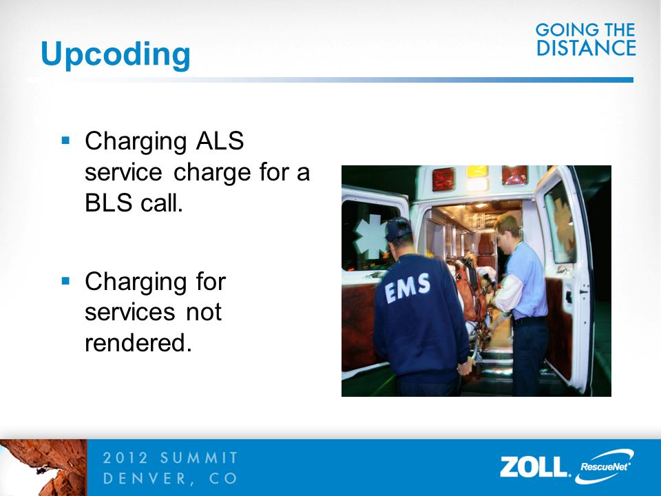 Upcoding Charging ALS service charge for a BLS call.