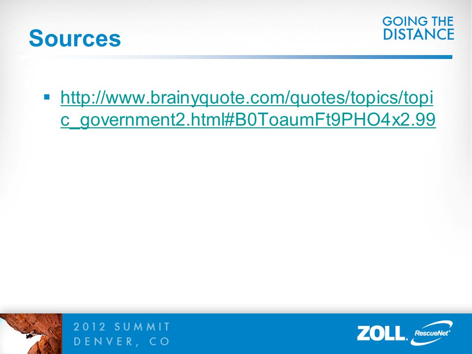 Sources http://www.brainyquote.com/quotes/topics/topi c_government2.html#B0ToaumFt9PHO4x2.99