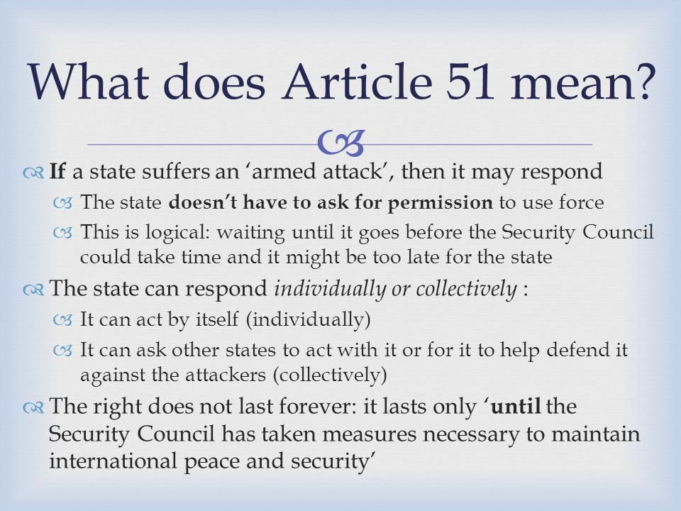 What does Article 51 mean If a state suffers an 'armed attack', then it may respond. The state doesn't have to ask for permission to use force.