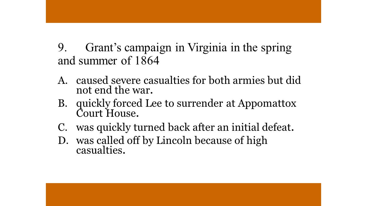9. Grant's campaign in Virginia in the spring and summer of 1864