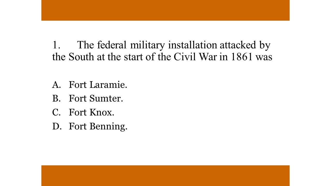 A. Fort Laramie. B. Fort Sumter. C. Fort Knox. D. Fort Benning.