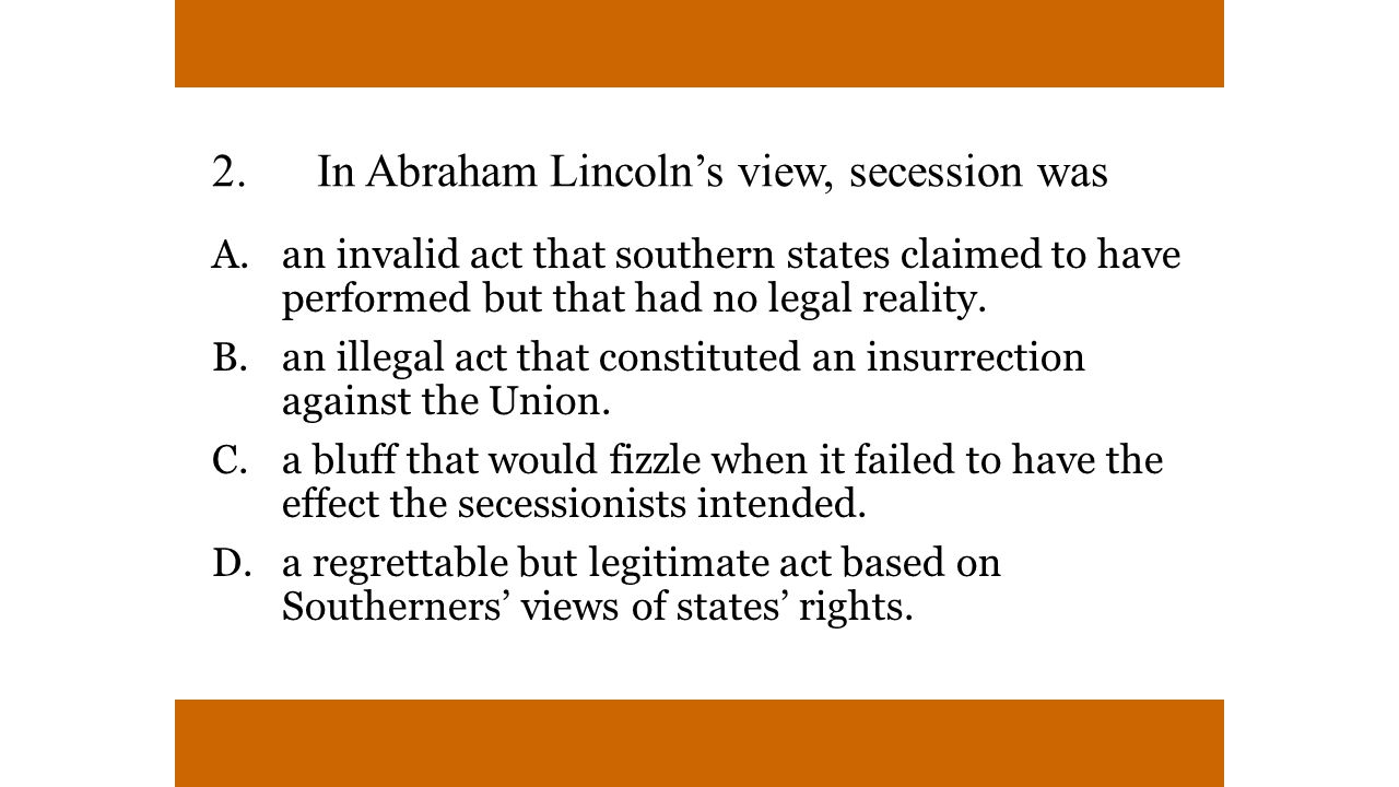 2. In Abraham Lincoln's view, secession was