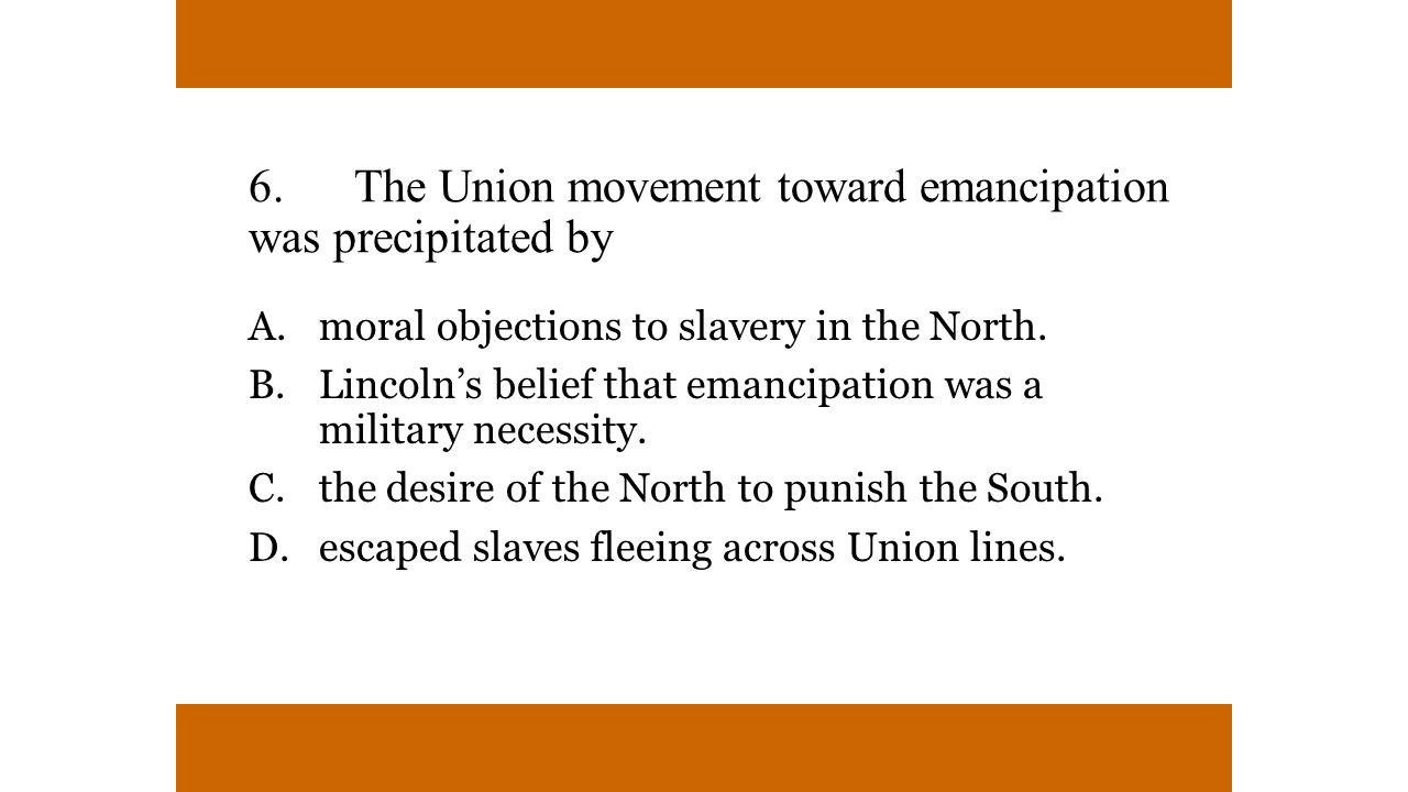 6. The Union movement toward emancipation was precipitated by