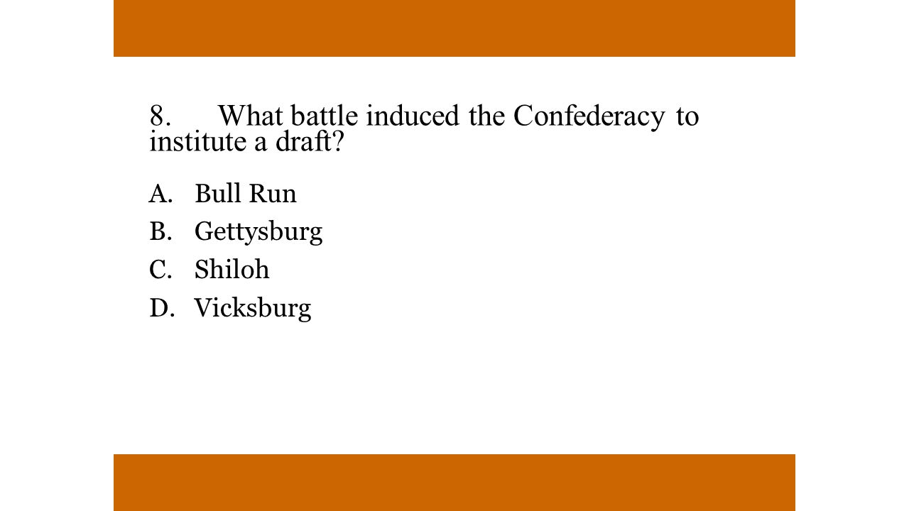 8. What battle induced the Confederacy to institute a draft