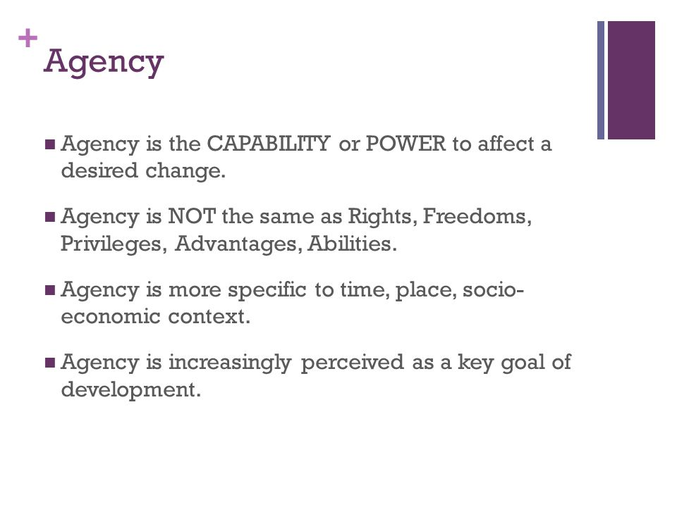 Agency Agency is the CAPABILITY or POWER to affect a desired change.
