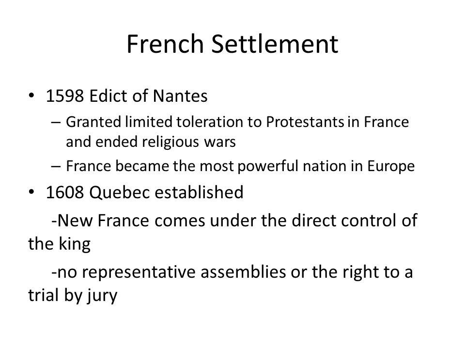 French Settlement 1598 Edict of Nantes 1608 Quebec established
