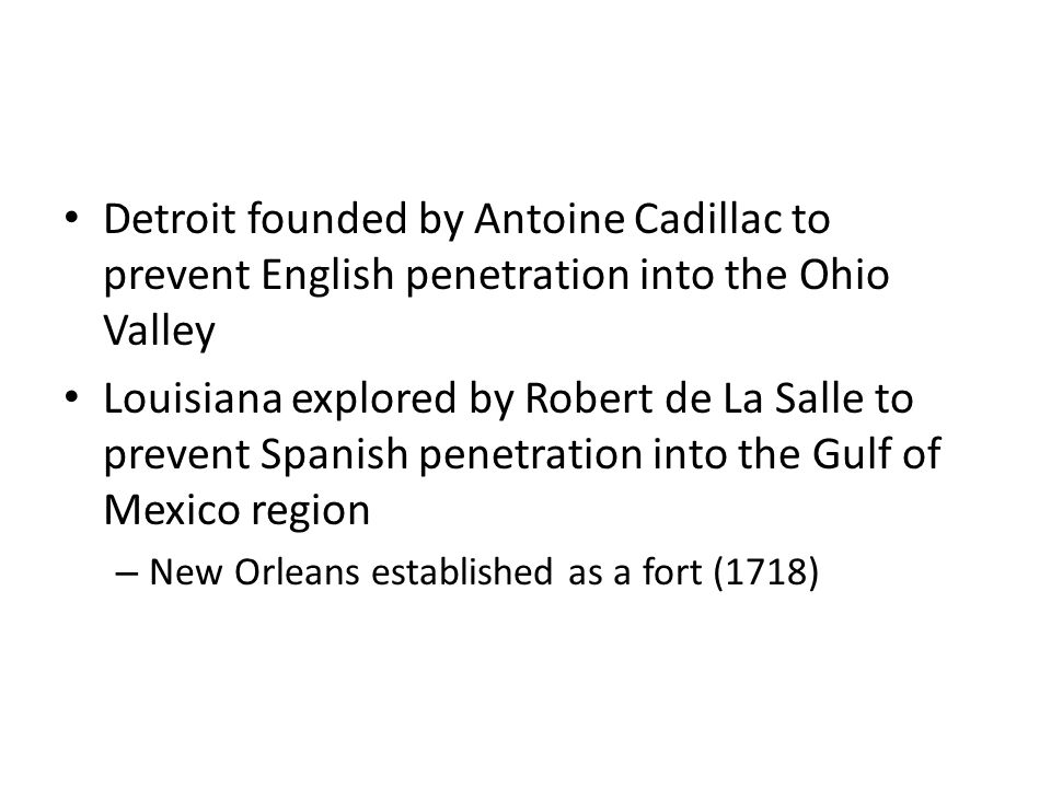 Detroit founded by Antoine Cadillac to prevent English penetration into the Ohio Valley