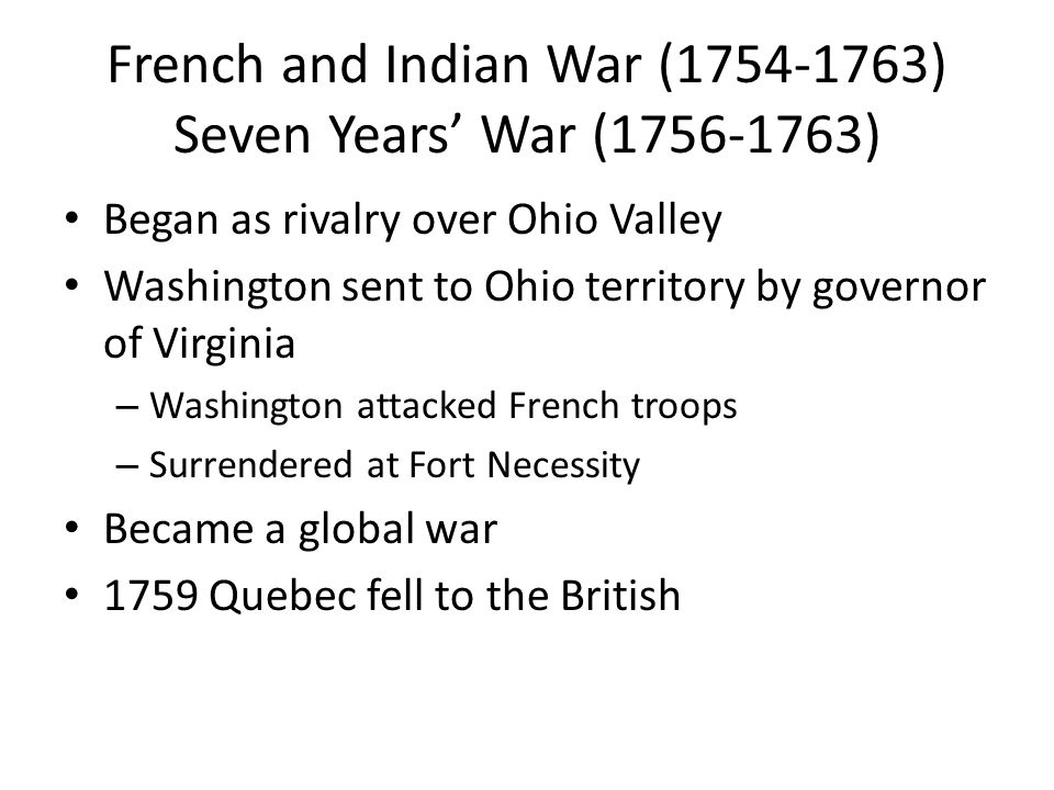French and Indian War (1754-1763) Seven Years' War (1756-1763)