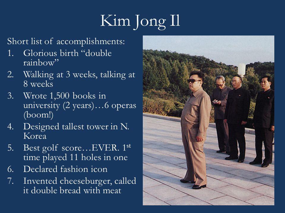 Kim Jong Il Short list of accomplishments: