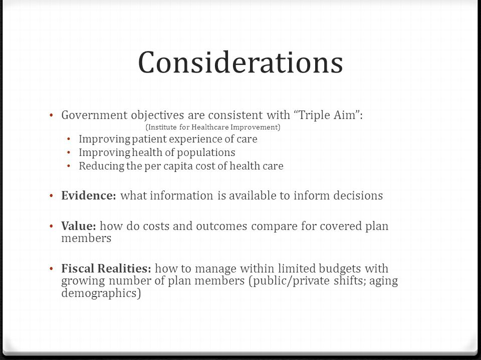 Considerations Government objectives are consistent with Triple Aim :