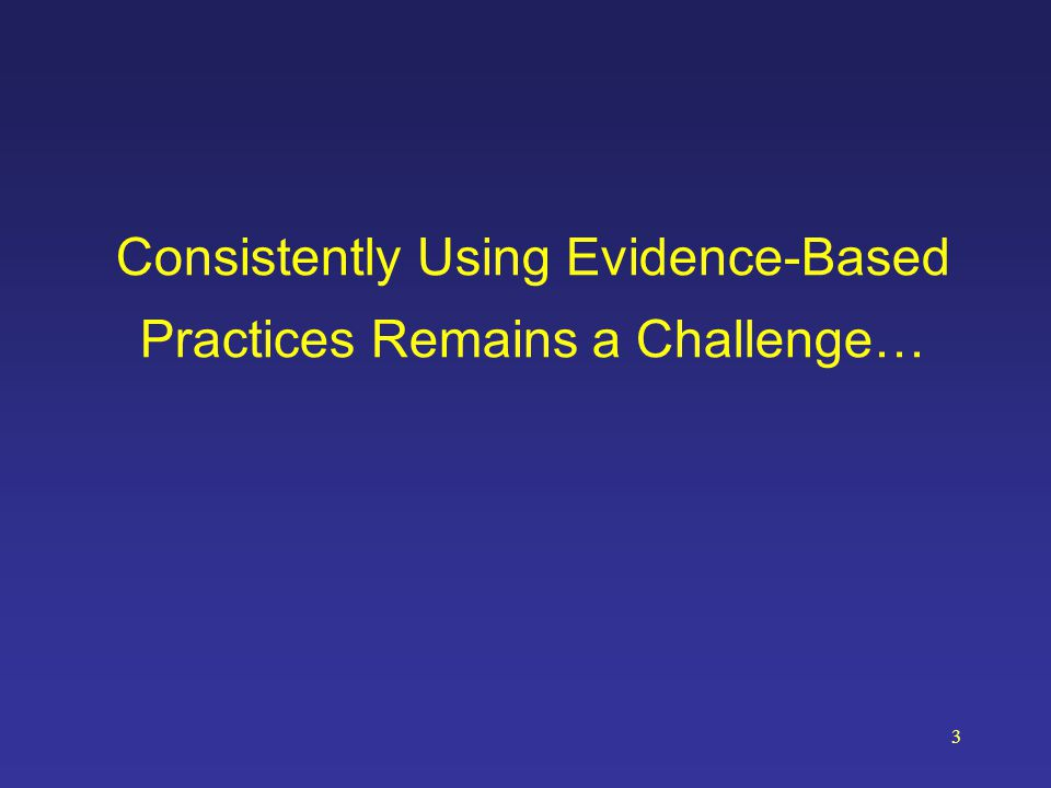 Consistently Using Evidence-Based Practices Remains a Challenge…