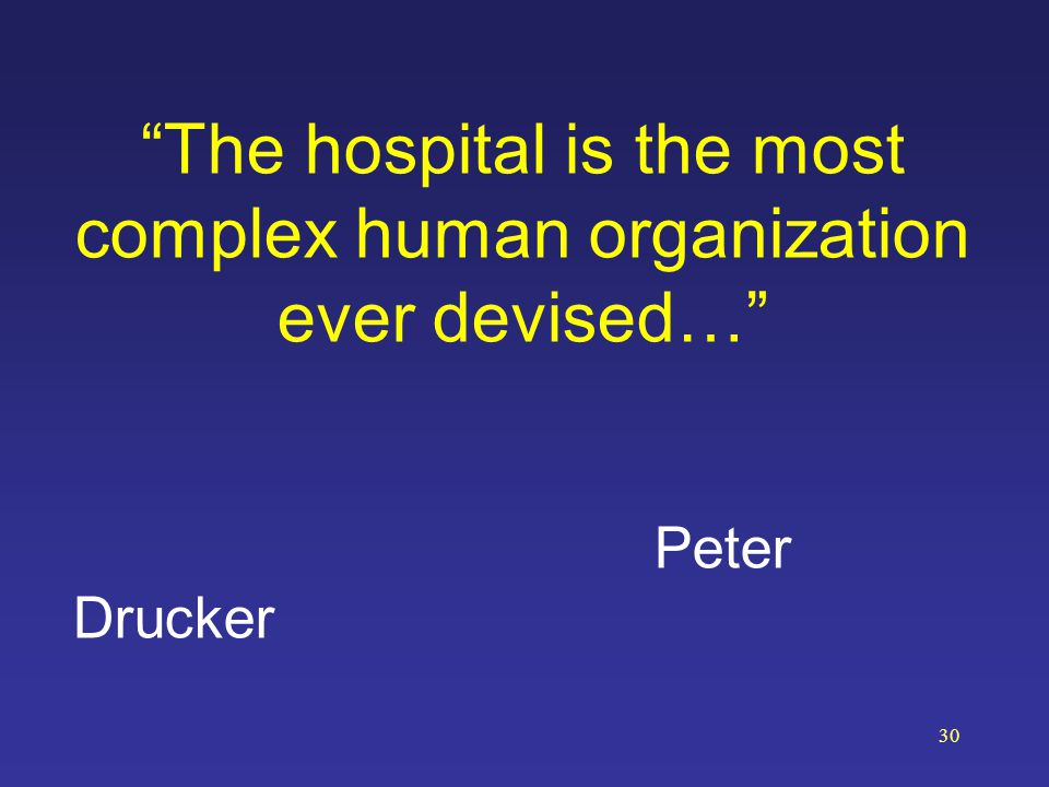 The hospital is the most complex human organization ever devised…
