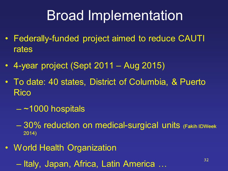 Broad Implementation Federally-funded project aimed to reduce CAUTI rates. 4-year project (Sept 2011 – Aug 2015)
