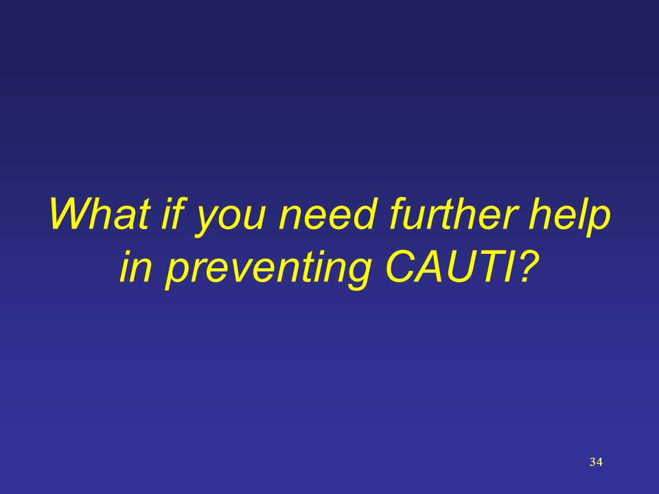What if you need further help in preventing CAUTI