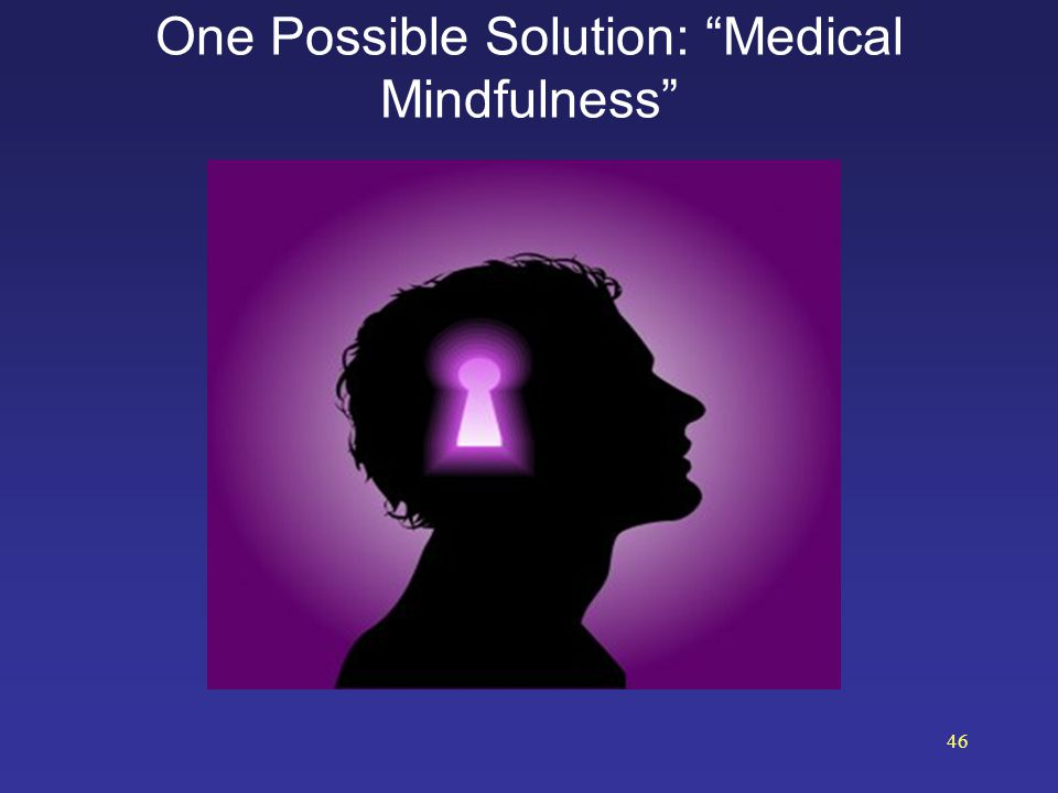 One Possible Solution: Medical Mindfulness