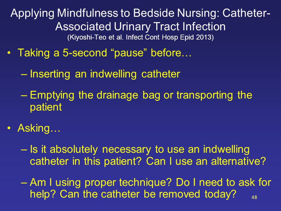 4/15/2017 Applying Mindfulness to Bedside Nursing: Catheter-Associated Urinary Tract Infection (Kiyoshi-Teo et al. Infect Cont Hosp Epid 2013)