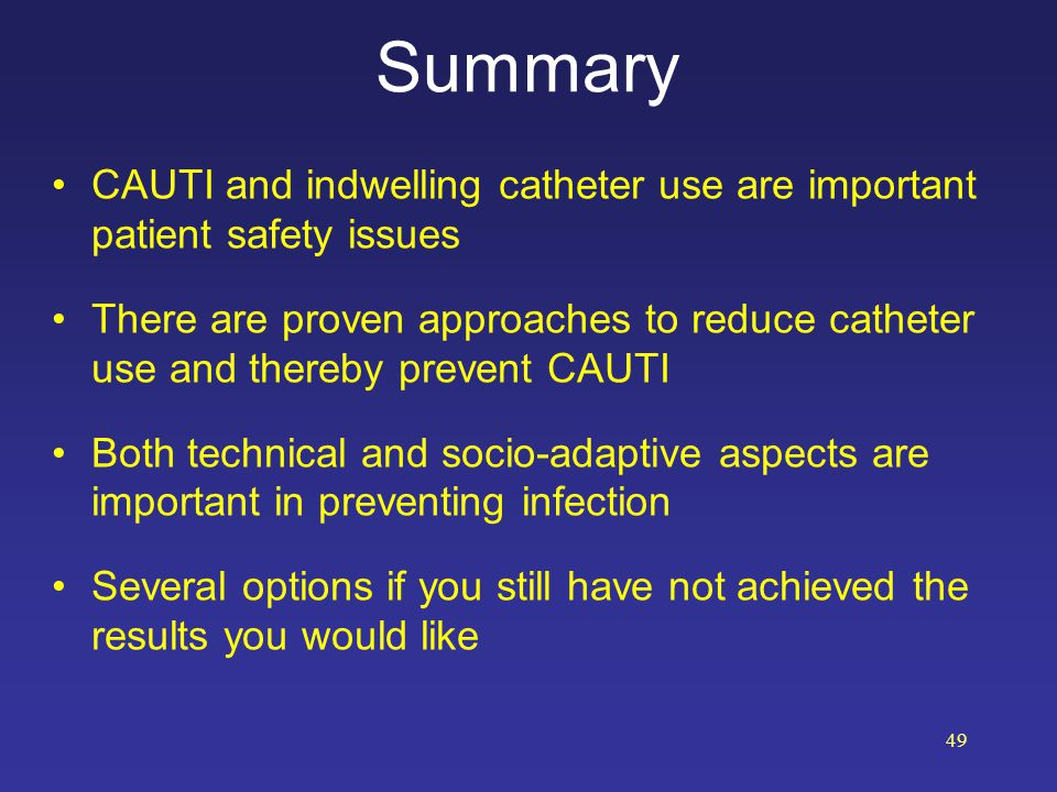 Summary CAUTI and indwelling catheter use are important patient safety issues.