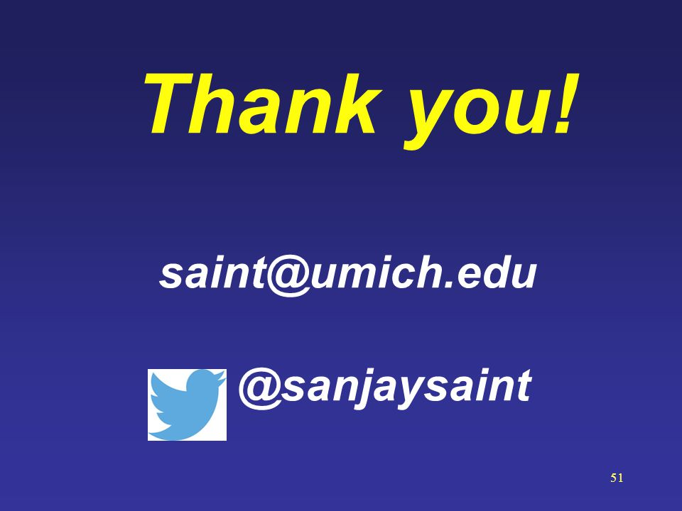 Thank you! saint@umich.edu @sanjaysaint
