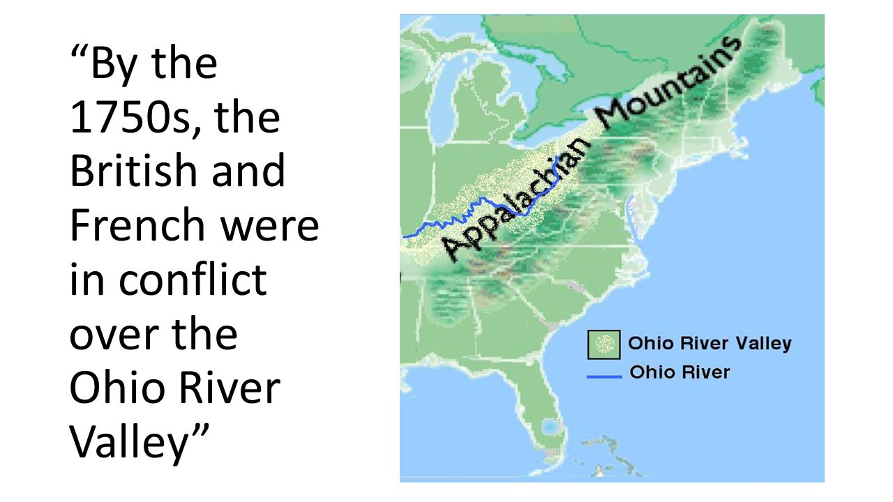 By the 1750s, the British and French were in conflict over the Ohio River Valley