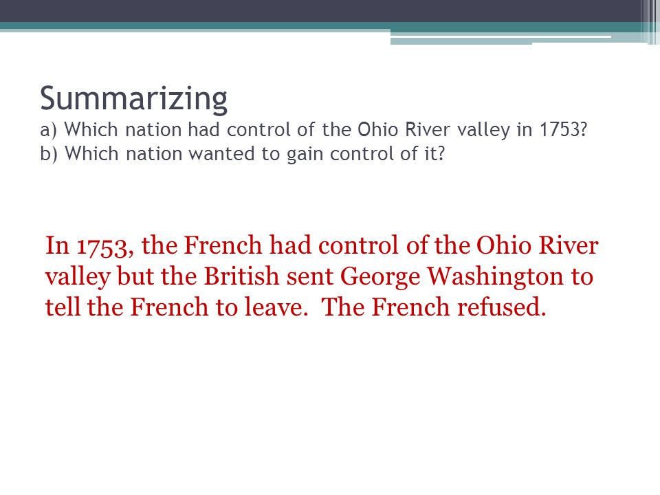 Summarizing a) Which nation had control of the Ohio River valley in 1753 b) Which nation wanted to gain control of it