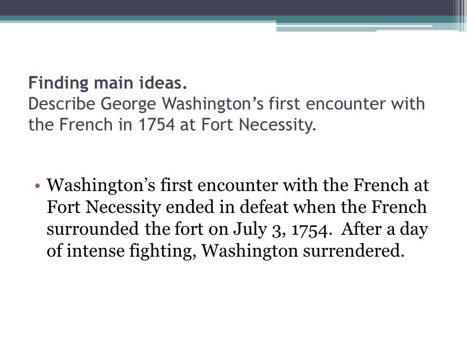 Finding main ideas. Describe George Washington's first encounter with the French in 1754 at Fort Necessity.