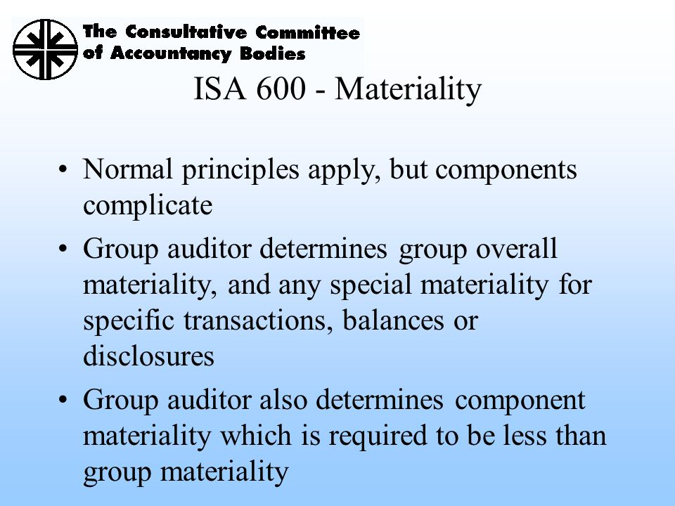 ISA 600 - Materiality Normal principles apply, but components complicate.