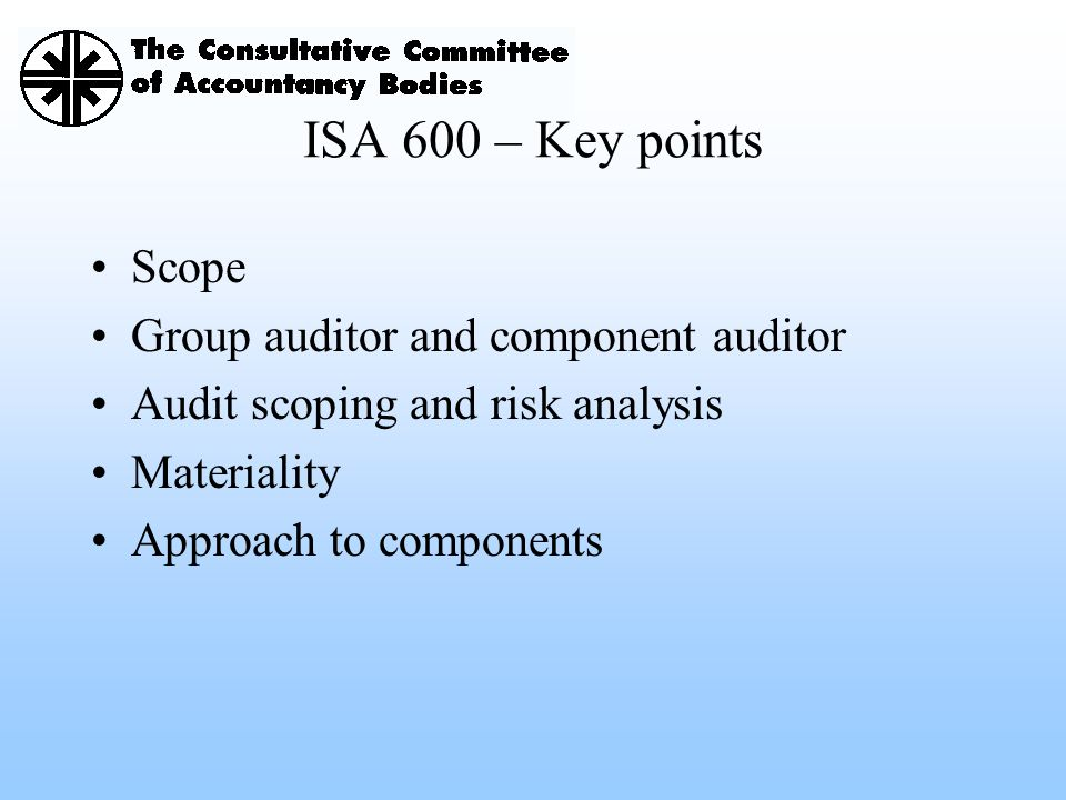 ISA 600 – Key points Scope Group auditor and component auditor