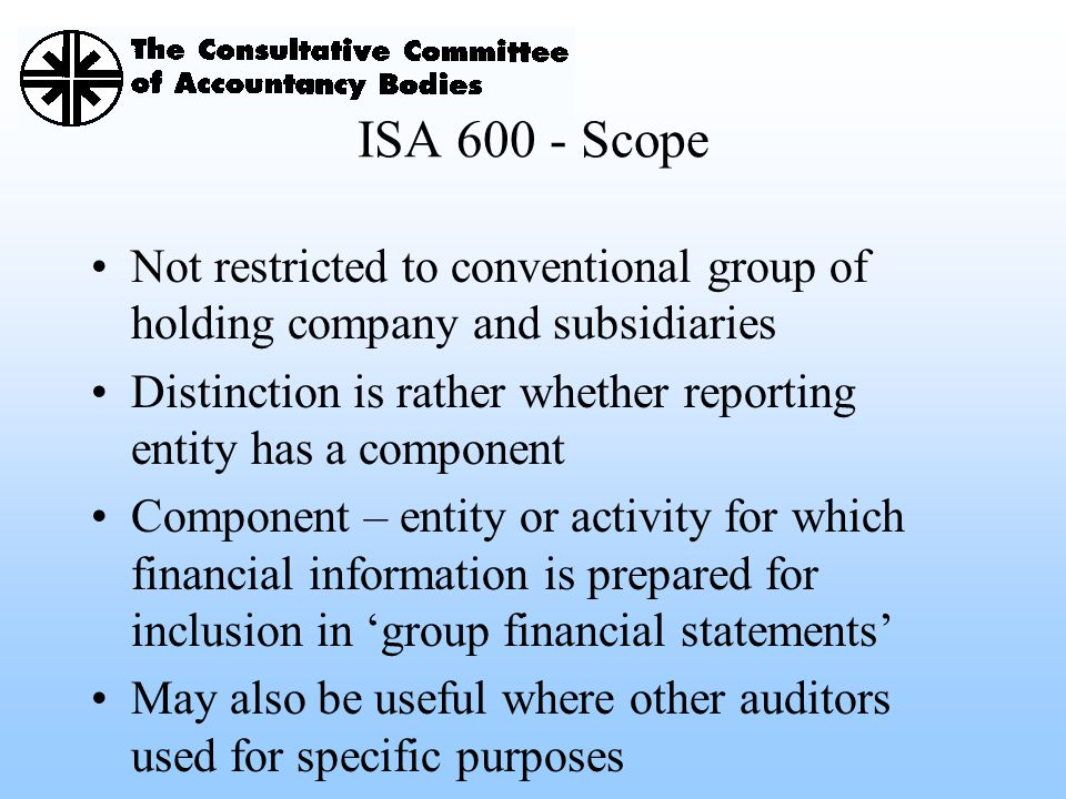 ISA 600 - Scope Not restricted to conventional group of holding company and subsidiaries.