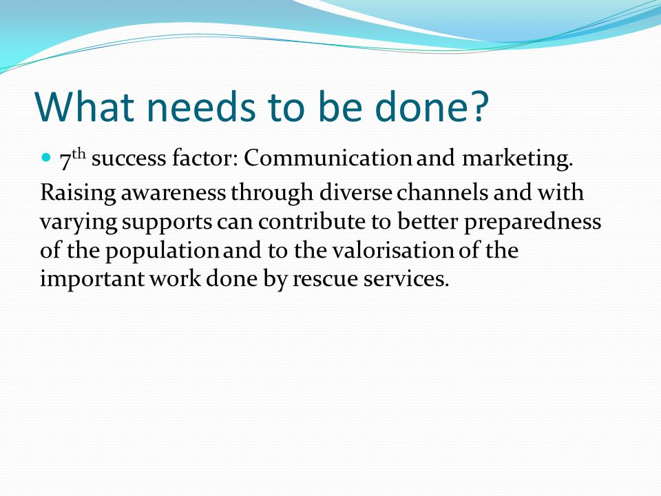 What needs to be done 7th success factor: Communication and marketing.